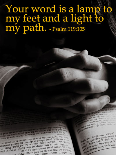 Your word is a lamp to my feet and a light to my path - Psalm 119:105