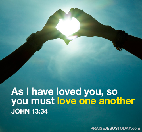 As I have loved you, so you must love one another John 13:34