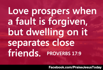 Love prospers when a fault is forgiven, but dwelling on it separates close friends