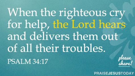When the righteous cry for help, the Lord hears and delivers them out of all their troubles
